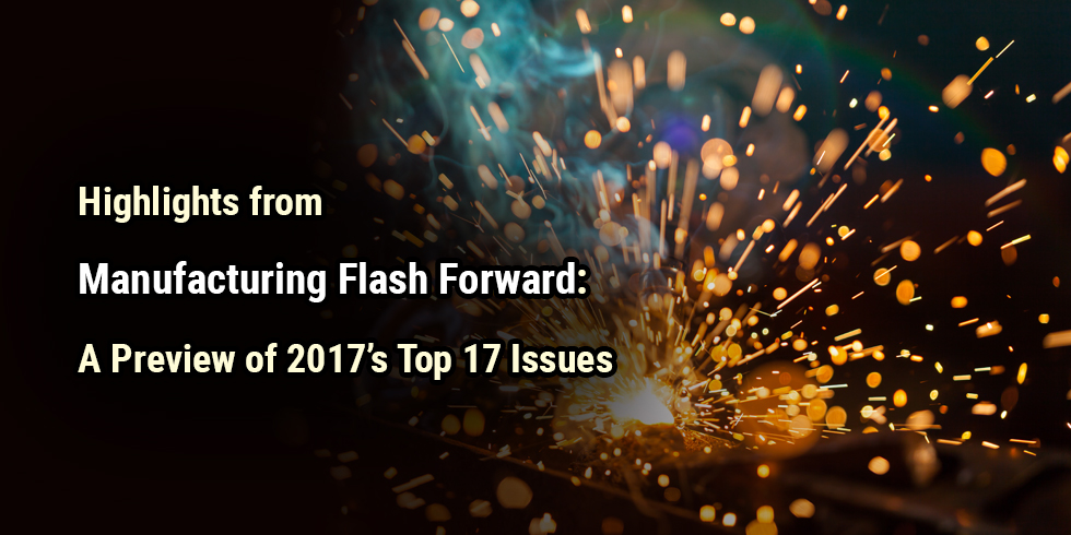 Highlights from Manufacturing Flash Forward: A Preview of 2017's Top 17 Issues