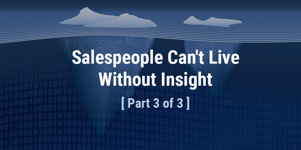 Salespeople Can't Live Without Insight [Part 3 of 3]